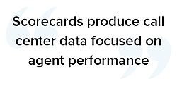 Scorecards produce call center data focused on agent performance quote