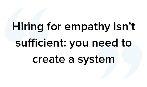 Hiring for empathy isn't sufficient you need to create a system with ways to improve call center customer service