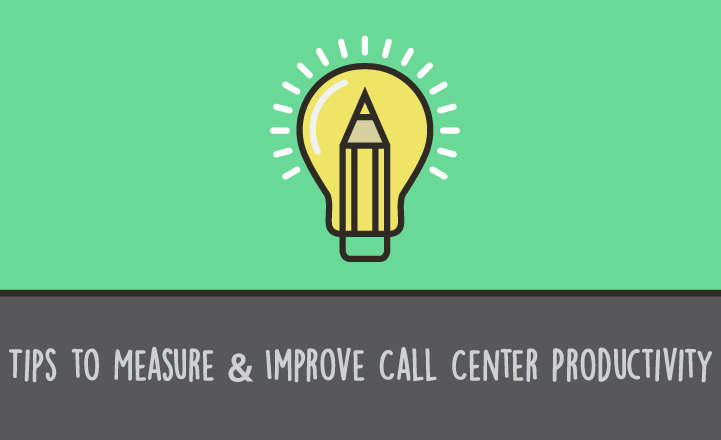 10 Tips to Measure & Improve Call Center Productivity