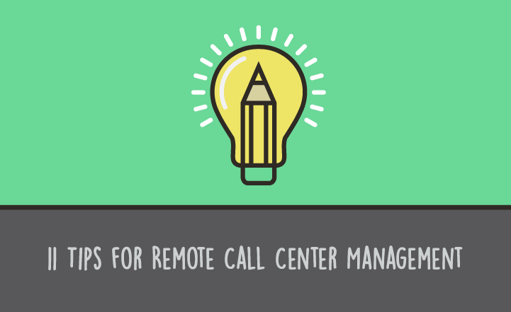 11 Tips for Remote Call Center Management