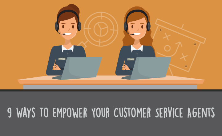 9 Ways to Empower Your Customer Service Agents