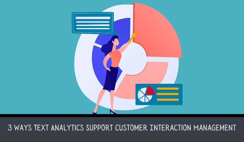 3 Ways Text Analytics Support Customer Interaction Management