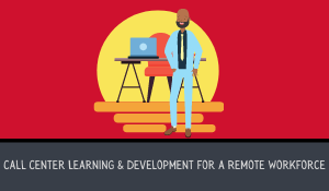 Call Center Learning & Development for a Remote Workforce