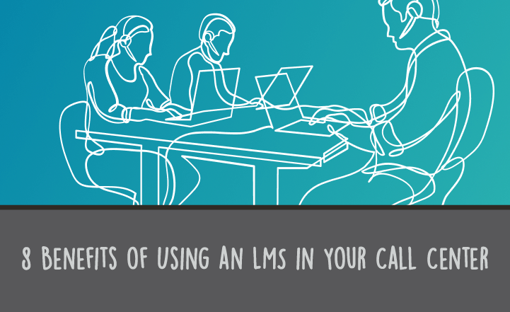8 Benefits of Using an LMS in Your Call Center