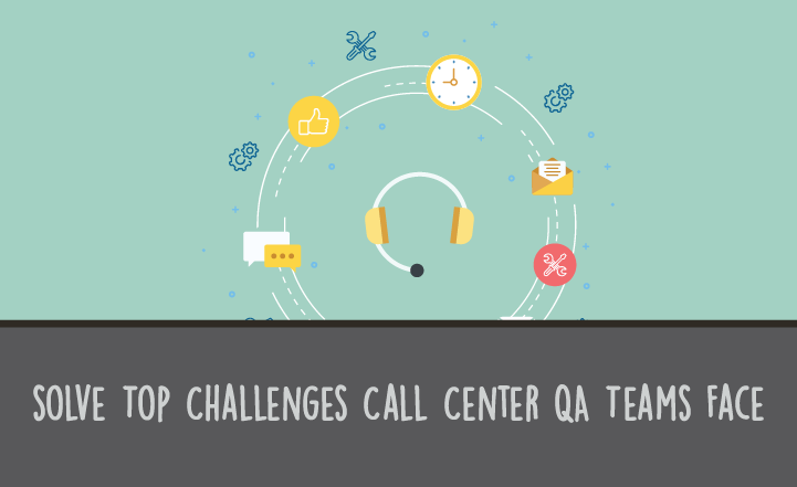 How to Solve the Top Challenges Call Center QA Teams Face