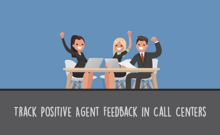 How to Give and Track Positive Agent Feedback in Call Centers