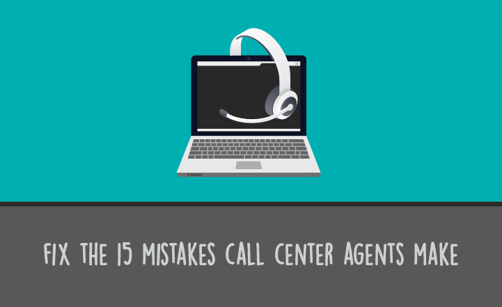 How to Fix the 15 Mistakes Your Call Center Agents Make