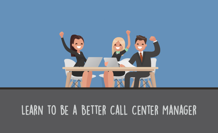 Learn to be a Better Call Center Manager with These 7 Skills