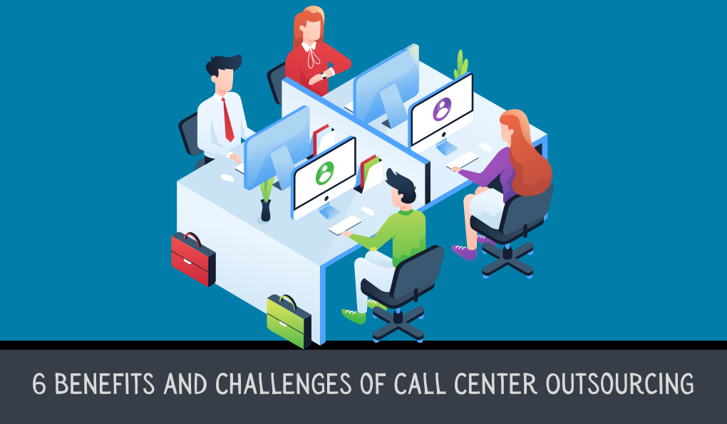 6 Benefits and Challenges of Call Center Outsourcing
