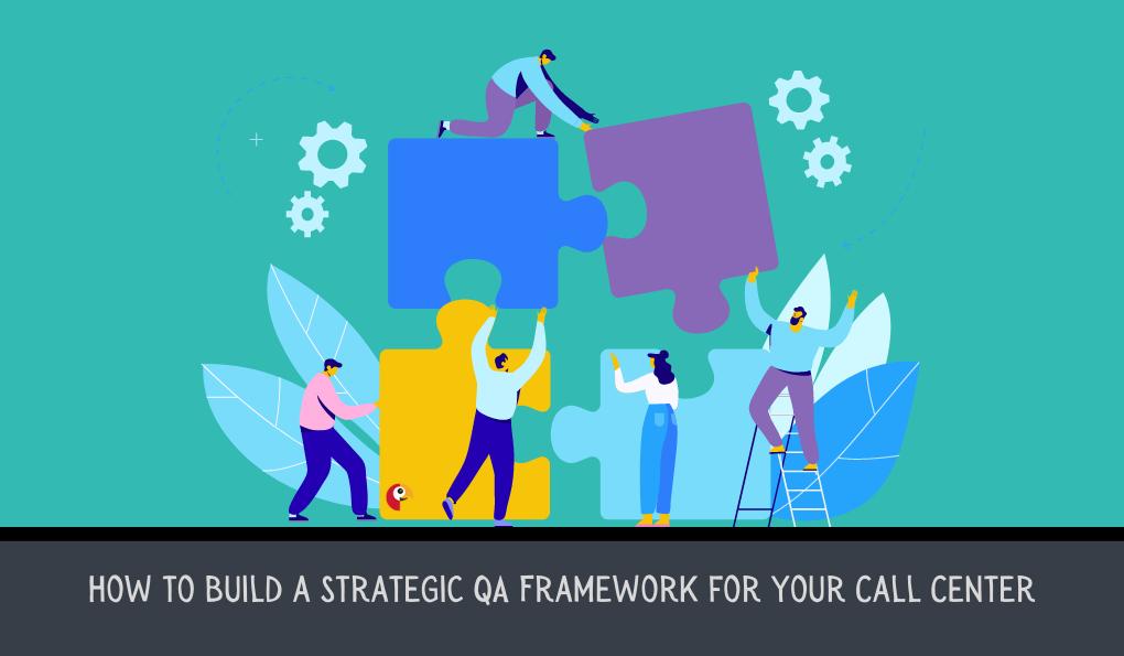 How to Build a Strategic QA Framework for your Call Center