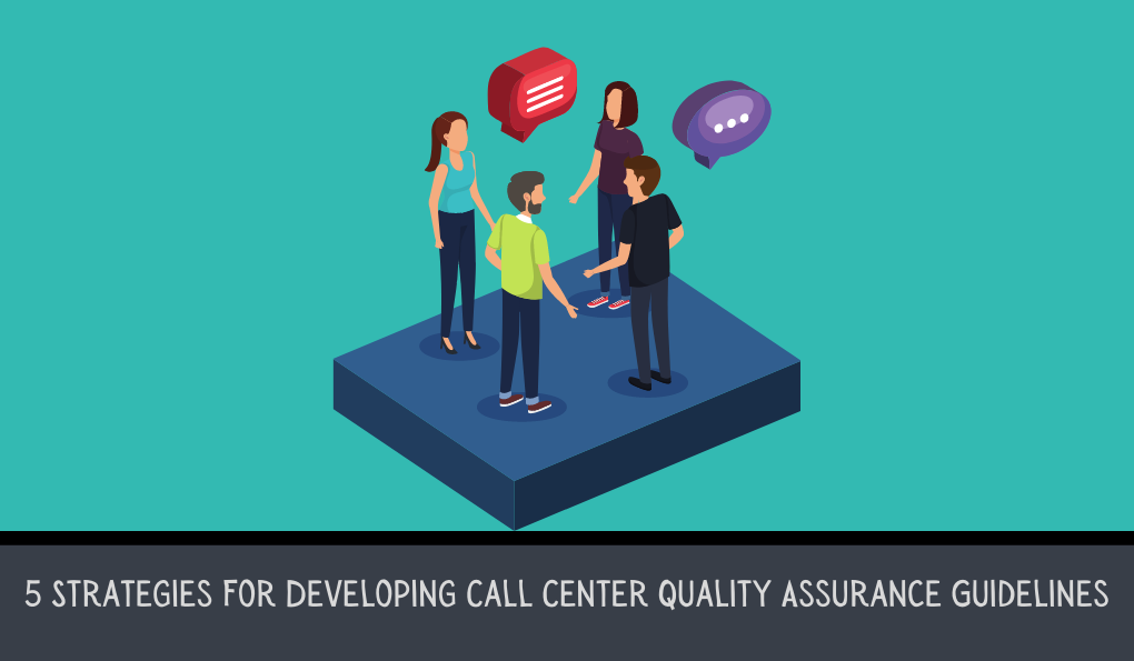 5 Strategies For Developing Call Center Quality Assurance Guidelines
