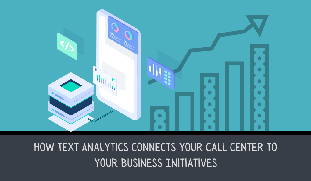 How Text Analytics Connects Your Call Center to Your Business Initiatives | US Scorebuddy QA