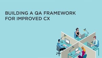 Building a QA Framework for improved CX